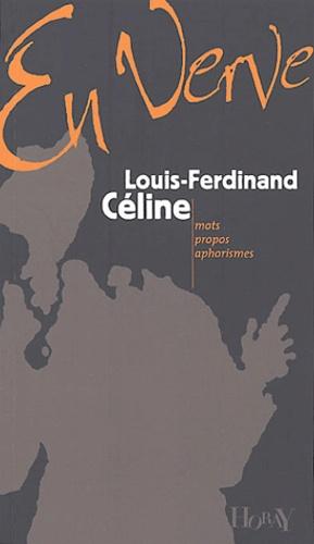 Louis-Ferdinand Céline - Louis-Ferdinand Céline en verve.
