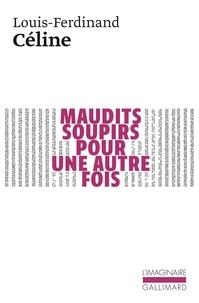 Louis-Ferdinand Céline - Maudits soupirs pour une autre fois - Une version primitive de Féérie pour une autre fois.