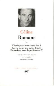 Louis-Ferdinand Céline - Romans - Tome 4, Féerie pour une autre fois (1 & 2) ; Entretiens avec le professeur Y.