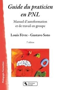 Louis Fèvre et Gustavo Soto - Guide du praticien en PNL - Manuel d'autoformation et de travail en groupe.