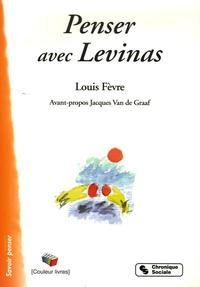 Louis Fèvre - Penser avec Emmanuel Levinas.