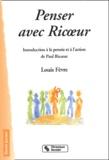 Louis Fèvre - Penser avec Ricoeur - Introduction à la pensée et à l'action de Paul Ricoeur.