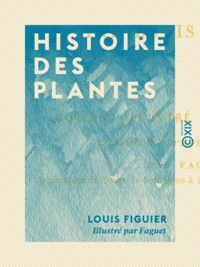 Louis Figuier et  Faguet - Histoire des plantes.