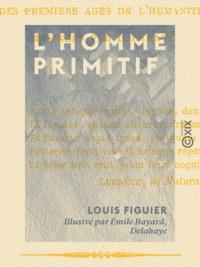 Louis Figuier et Emile Bayard - L'Homme primitif - Tableau de la nature.