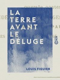 Louis Figuier - La Terre avant le déluge.