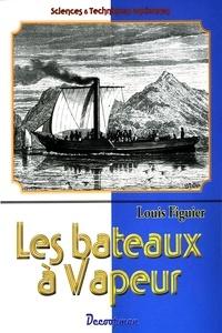 Louis Figuier - Les bateaux à vapeur.
