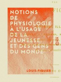 Louis Figuier - Notions de physiologie à l'usage de la jeunesse et des gens du monde.