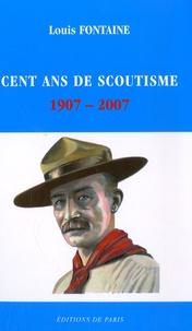 Louis Fontaine - Cent ans de scoutisme 1907-2007 - Rétrospective de quelques grands moments.