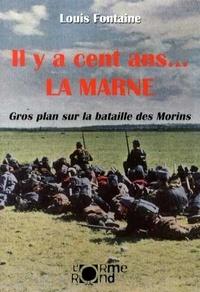 Louis Fontaine - Il y a cent ans... la Marne - Gros plan sur la bataille des Morins.