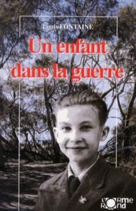 Louis Fontaine - Un enfant dans la guerre.