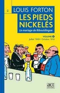 Louis Forton - Les Pieds-Nickelés de Louis Forton - Volume 2 - Juillet 1909 octobre 1910 - Ribouldingue se marie.