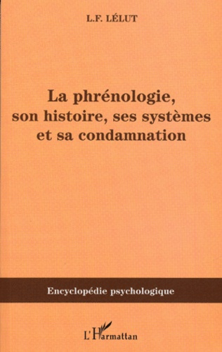 Louis-Francisque Lélut - La phrénologie, son histoire, ses systèmes et sa condamnation.
