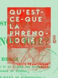 Louis-Francisque Lélut - Qu'est-ce-que la phrénologie ? - Essai sur la signification et la valeur des systèmes de psychologie en général et de celui de Gall, en particulier.