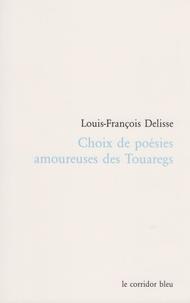 Louis-François Delisse - Choix de poésies amoureuses des Touaregs.