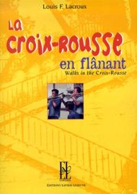 Louis-François Lacroux - La Croix-Rousse en flânant - Walks in the Croix-Rousse.