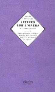 Louis-François Ladvocat - Lettres sur l'opéra de l'abbé Dubos - Suivies de Description de la vie & moeurs, de l'exercice et l'état des filles de l'opéra.