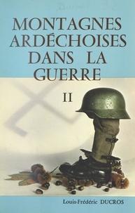 Louis-Frédéric Ducros - Montagnes ardéchoises dans la guerre, contribution à l'histoire régionale. (2) - La lutte clandestine, du 12 Novembre 1942 au 5 Juin 1944.