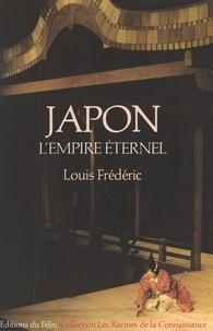 Louis Frédéric - Japon - L'empire éternel, une histoire politique et socio-culturelle du Japon.