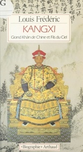 Louis Frédéric - Kangxi - Grand Kâhn de Chine et fils du ciel.