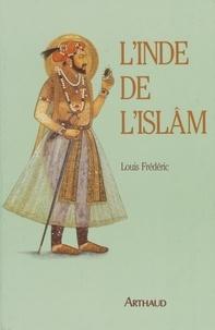Louis Frédéric - L'inde de l'islam.