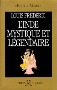 Louis Frédéric - L'Inde mystique et légendaire.