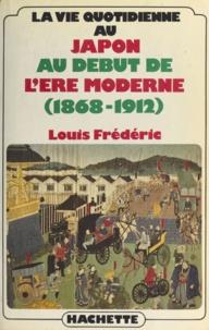 Louis Frédéric - La Vie quotidienne au Japon au début de l'ère moderne - 1868-1912.
