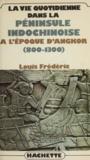 Louis Frédéric - La Vie quotidienne dans la péninsule indochinoise à l'époque d'Angkor - 800-1300.