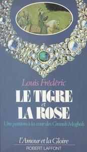 Louis Frédéric et Guy Rachet - Le tigre et la rose - Une passion à la cour des Grands Moghols.