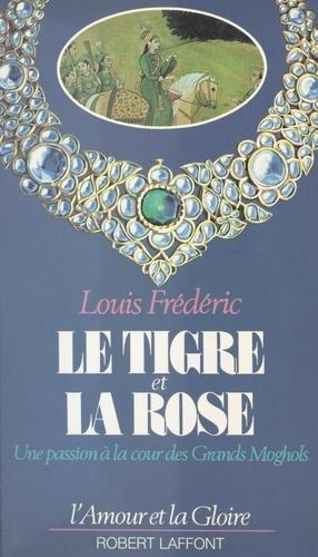 Le tigre et la rose. Une passion à la cour des Grands Moghols