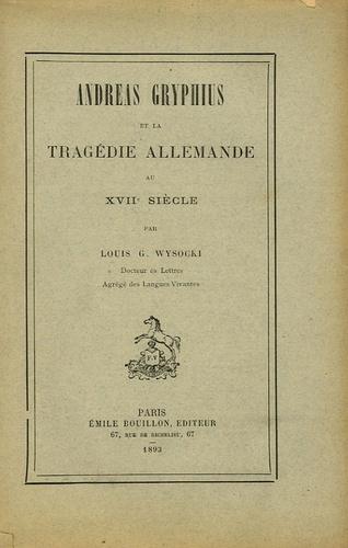 Louis G Wysocki - Andreas Gryphius et la tragédie allemande au XVIIe siècle.