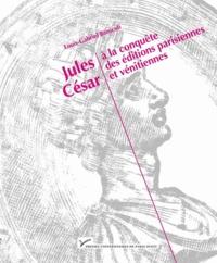 Louis-Gabriel Bonicoli - Jules César à la conquète des éditions parisiennes et vénitiennes (1485-1541).
