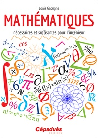 Louis Gacôgne - Mathématiques nécessaires et suffisantes pour ingénieur.