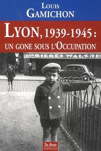 Louis Gamichon - Lyon, 1939-1945 : un gone sous l'Occupation.