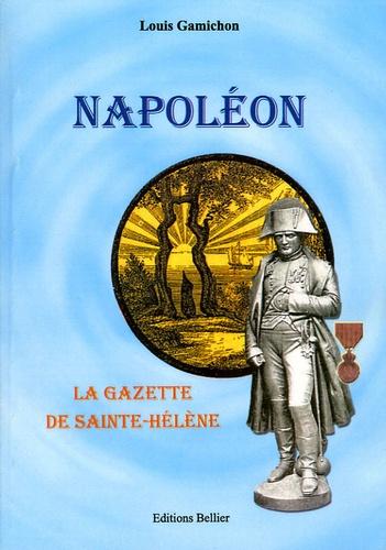 Louis Gamichon - Napoléon - La gazette de Sainte-Hélène.