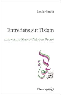 Louis Garcia - Entretiens sur l'islam avec le Professeur Marie-Thérèse Urvoy.