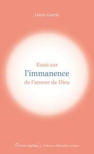 Louis Garcia - Essai sur l'immanence de l'amour de Dieu.