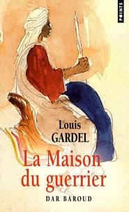 Louis Gardel - La Maison du guerrier - Dar Baroud.