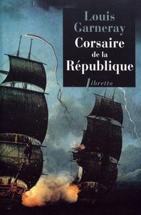 Louis Garneray - Corsaire de la République - Voyages, aventures et combats Tome 1.