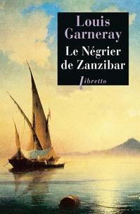 Louis Garneray - Le négrier de Zanzibar - Voyages, aventures, combats.