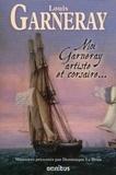 Louis Garneray - Moi Garneray artiste et corsaire....