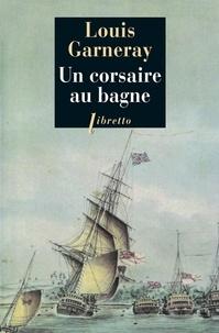 Louis Garneray - Un corsaire au bagne.