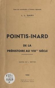 Louis Gary et Louise Gary - Pointis-Inard, de la préhistoire au VIIIème siècle - Essai de contribution à l'histoire régionale.