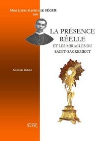 Louis-Gaston-Adrien de Ségur - La présence réelle et les miracles du Saint-Sacrement.