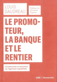 Louis Gaudreau - Le promoteur, la banque et le rentier - Fondements et évolution du logement capitaliste.