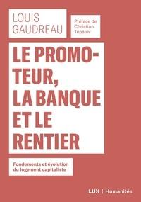 Louis Gaudreau et Christian Topalov - Le promoteur, la banque et le rentier - Fondements et évolution du logement capitaliste.
