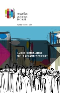 Louis Gaudreau et Michel Parazelli - Nouvelles pratiques sociales  : Nouvelles pratiques sociales. Vol. 29 No. 1-2, Printemps 2017 - L'action communautaire: quelle autonomie? Pour qui?.