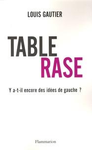 Louis Gautier - Table rase - Y a-t-il encore des idées de gauche ?.