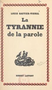 Louis Gautier-Vignal - La tyrannie de la parole.