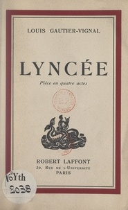 Louis Gautier-Vignal - Lyncée - Pièce en quatre actes.