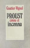 Louis Gautier-Vignal - Proust connu et inconnu.